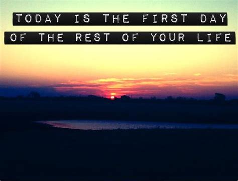 Today is the first day of the rest of your life | Picture