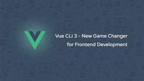 Vue CLI 3 - New Game Changer for Frontend Development